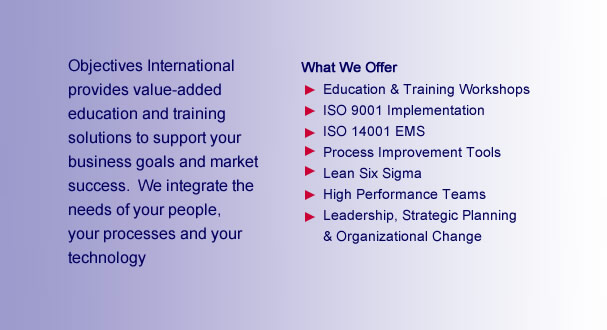 Objectives International provides value-added consulting and training solutions to support your business goals and market success. We integrate the needs of your people, your processes and your technology.
